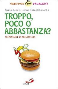 Libro Troppo, poco o abbastanza? Alimentarsi in adolescenza Mario Becciu , A. Rita Colasanti