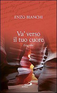 Foto Cover di Va' verso il tuo cuore. L'ascolto, Libro di Enzo Bianchi, edito da San Paolo Edizioni