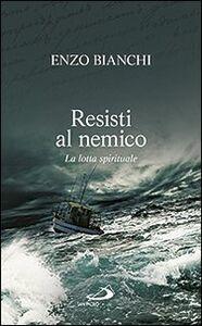 Foto Cover di Resisti al nemico. La lotta spirituale, Libro di Enzo Bianchi, edito da San Paolo Edizioni