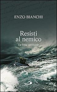 Libro Resisti al nemico. La lotta spirituale Enzo Bianchi