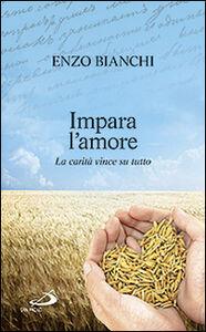 Libro Impara l'amore. La carità vince su tutto Enzo Bianchi