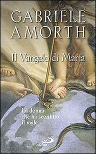 Libro Il vangelo di Maria. La donna che ha sconfitto il male Gabriele Amorth