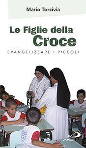 Le figlie della croce. Evangelizzare i piccoli