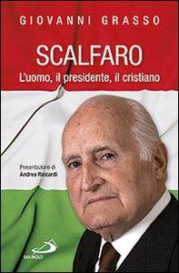 Libro Scalfaro. L'uomo, il presidente, il cristiano Giovanni Grasso