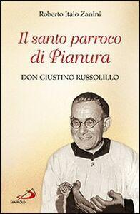 Libro Il santo parroco di Pianura. Don Giustino Russolillo Roberto I. Zanini