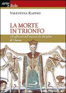 Libro La morte in trionfo. Gli affreschi dell'oratorio dei disciplini di Clusone Valentina Rapino