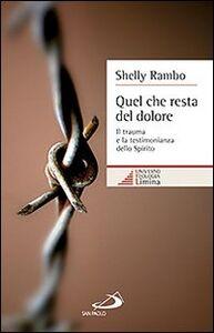 Libro Quel che resta del dolore. Il trauma e la testimonianza dello Spirito Shelly Rambo