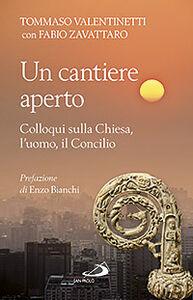 Libro Un cantiere aperto. Colloqui sulla Chiesa, l'uomo, il Concilio Tommaso Valentinetti , Fabio Zavattaro