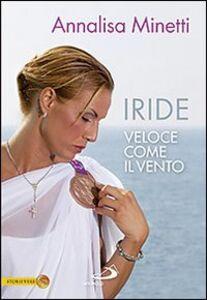 Libro Iride. Veloce come il vento Annalisa Minetti