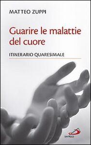 Libro Guarire le malattie del cuore. Itinerario quaresimale Matteo Zuppi