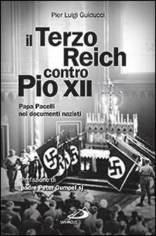 Voluntariadobaleares2014.es Il Terzo Reich contro Pio XII. Papa Pacelli nei documenti nazisti Image