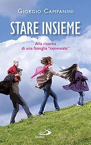 Libro Stare insieme. Alla ricerca di una famiglia «conviviale» Giorgio Campanini