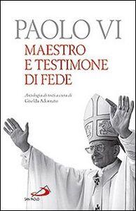 Libro Paolo VI. Maestro e testimone di fede. Antologia di testi