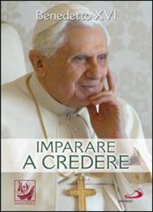 Libro Imparare a credere Benedetto XVI (Joseph Ratzinger)