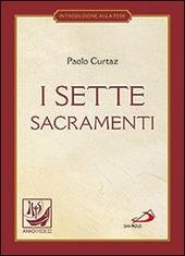 I sette sacramenti. La celebrazione del mistero cristiano