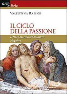 Libro Il ciclo della passione in san Maurizio al Monastero Maggiore Valentina Rapino