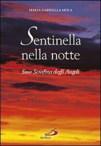 Libro Sentinella nella notte. Suor Serafina degli angeli M. Gabriella Mola