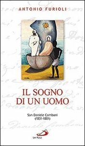 Libro Il sogno di un uomo. San Daniele Comboni (1831-1881) Antonio Furioli