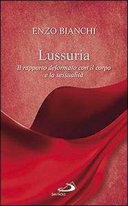 Libro Lussuria. Il rapporto deformato con il corpo e la sessualità Enzo Bianchi
