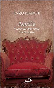 Libro Acedia. Il rapporto deformato con lo spazio Enzo Bianchi