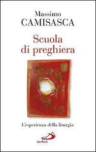 Foto Cover di Scuola di preghiera. L'esperienza della liturgia, Libro di Massimo Camisasca, edito da San Paolo Edizioni