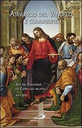 Annuncio del Vangelo e comunione. Atti del Convegno dei cappellani militari (Assisi, 2012)