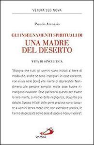 Gli insegnamenti spirituali di una madre del deserto. Vita di Sincletica