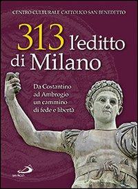 Image of 313: l'editto di Milano. Da Costantino ad Ambrogio. Un cammino di fede e libertà