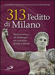 Libro 313: l'editto di Milano. Da Costantino ad Ambrogio. Un cammino di fede e libertà