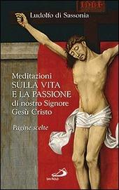 Meditazioni sulla vita e la passione di nostro signore Gesù Cristo