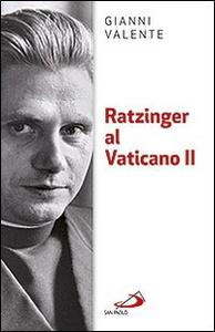 Libro Ratzinger al Vaticano II Gianni Valente