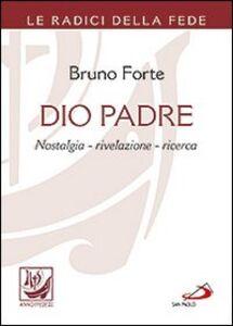 Foto Cover di Dio padre. Nostalgia, rivelazione, ricerca, Libro di Bruno Forte, edito da San Paolo Edizioni