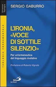 Foto Cover di L' ironia, «voce di sottile silenzio». Per un'ermeneutica del linguaggio rivelativo, Libro di Sergio Gaburro, edito da San Paolo Edizioni