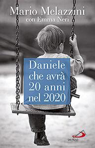 Libro Daniele che avrà 20 anni nel 2020. Il Piano d'Azione lombardo per le persone con disabilità Mario Melazzini , Emma Neri