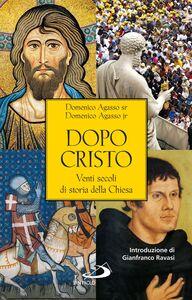 Libro Dopo Cristo. Venti secoli di storia della Chiesa Domenico jr. Agasso , Domenico Agasso