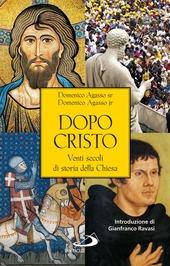 Dopo Cristo. Venti secoli di storia della Chiesa