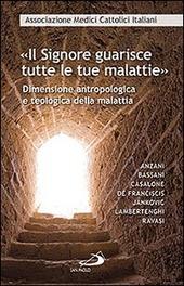 «Il Signore guarisce tutte le malattie». Dimensione antropologica e teologica della malattia
