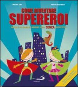 Libro Come diventare supereroi. Manuale per bambini e bambine super senza superpoteri Manuela Salvi , Francesca Cavallaro
