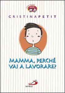 Libro Mamma, perché vai a lavorare? Cristina Petit