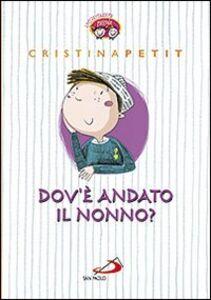 Foto Cover di Dov'è andato il nonno?, Libro di Cristina Petit, edito da San Paolo Edizioni