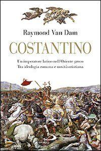 Costantino. Un imperatore latino nell'Oriente greco. Tra ideologia romana e novità cristiana