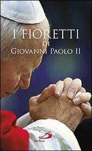 Libro I fioretti di Giovanni Paolo II Janusz Poniewierski