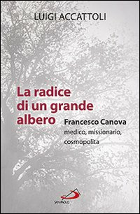Image of La radice di un grande albero. Francesco Canova, medico, missionario, cosmopolita