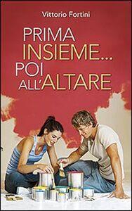 Libro Prima insieme... poi all'altare. Corso di preparazione per coppie conviventi che chiedono il matrimonio Vittorio Fortini