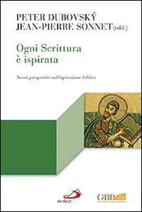 Libro Ogni Scrittura è ispirata. Nuove prospettive sull'ispirazione biblica Peter Dubovsky , Jean-Pierre Sonnet
