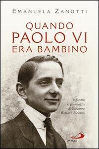 Quando Paolo VI era bambino. Infanzia e giovinezza di Giovanni Battista Montini