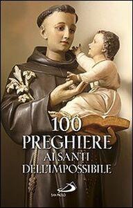 Foto Cover di 100 preghiere ai santi dell'impossibile, Libro di  edito da San Paolo Edizioni
