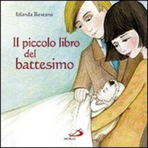 Foto Cover di Il piccolo libro del battesimo, Libro di Iolanda Restano, edito da San Paolo Edizioni