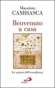 Libro Benvenuto a casa. Le ragioni dell'accoglienza Massimo Camisasca