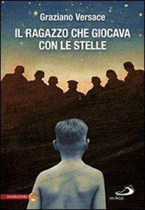 Foto Cover di Il ragazzo che giocava con le stelle, Libro di Graziano Versace, edito da San Paolo Edizioni